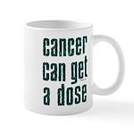 Cancer Can Get A Dose Mug