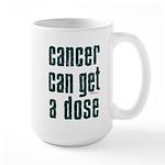 Cancer Can Get A Dose Large Mug