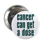 """Cancer Can Get A Dose 2.25"""" Button"""