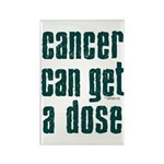 Cancer Can Get A Dose Rectangle Magnet