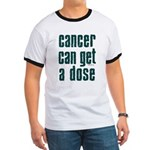 Cancer Can Get A Dose Ringer T