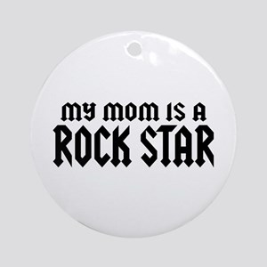 My Mom is a Rock Star Ornament (Round)