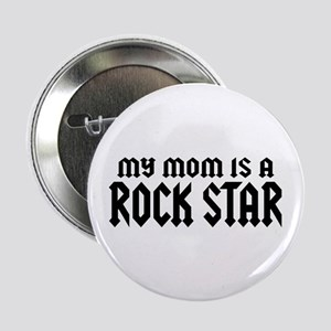 """My Mom is a Rock Star 2.25"""" Button"""