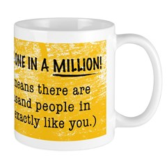 You're One In a Million, That Means...
