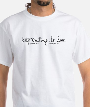 keep smiling.be love White T-Shirt