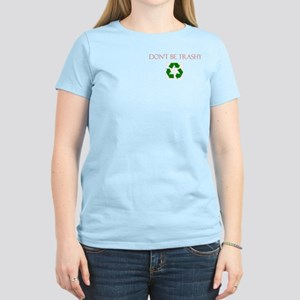 Don't be trashy Women's Light T-Shirt