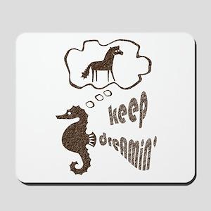 Keep Dreamin' Mousepad