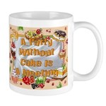 """""""A Party Without Cake ..."""" Mugs"""