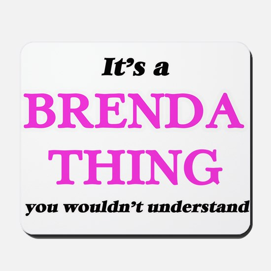It's a Brenda thing, you wouldn' Mousepad