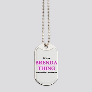 It's a Brenda thing, you wouldn't Dog Tags