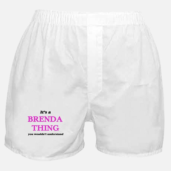 It's a Brenda thing, you wouldn&# Boxer Shorts