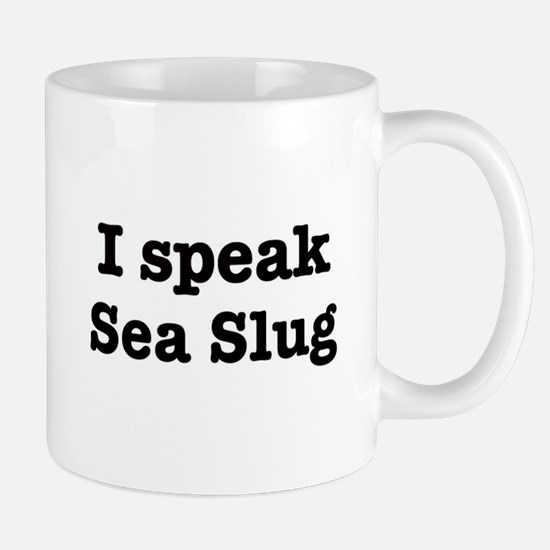 I speak Sea Slug Mug
