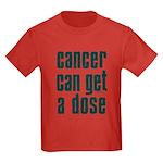 Cancer Can Get A Dose Kids Dark T-Shirt