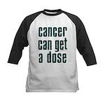 Cancer Can Get A Dose Kids Baseball Jersey