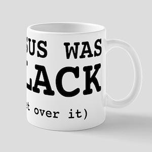 Jesus was black. Get over it. Mug
