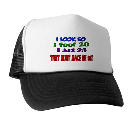 I Look 50, That Must Make Me 95! Trucker Hat