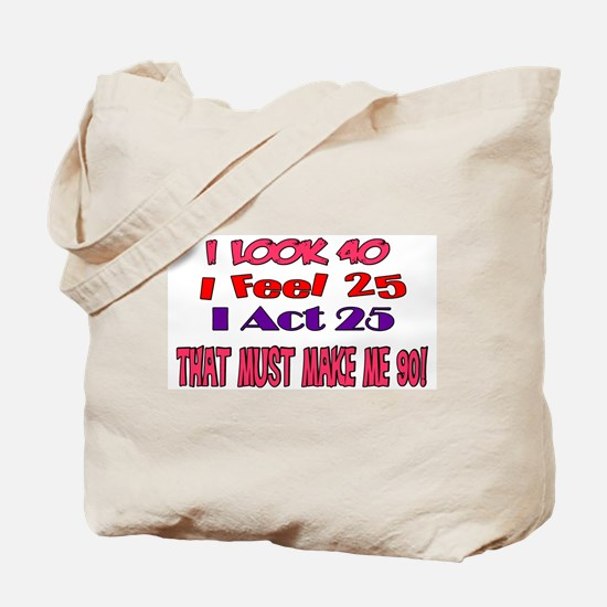 I Look 40, That Must Make Me 90! Tote Bag