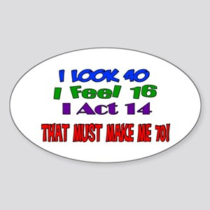 I Look 40, That Must Make Me 70! Oval Sticker