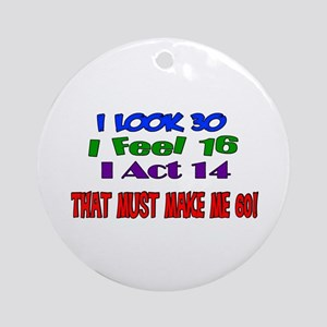 I Look 30, That Must Make Me 60! Ornament (Round)