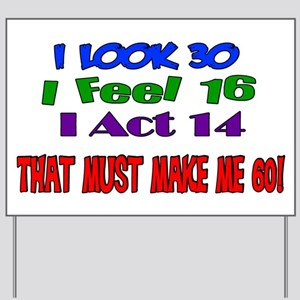 I Look 30, That Must Make Me 60! Yard Sign