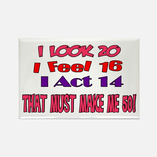 I Look 20, That Must Make Me 50! Rectangle Magnet
