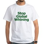 Stop Global Whining White T-Shirt