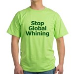 Stop Global Whining Green T-Shirt