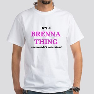 It's a Brenna thing, you wouldn't T-Shirt