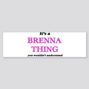 It's a Brenna thing, you wouldn Bumper Sticker