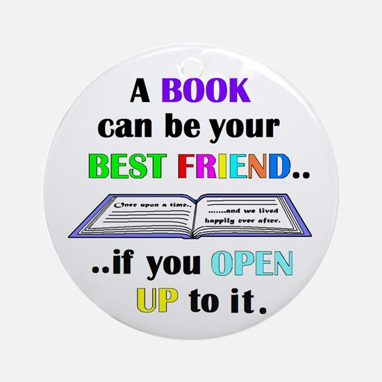 A BOOK CAN BE YOUR BEST FRIEN Ornament (Round)