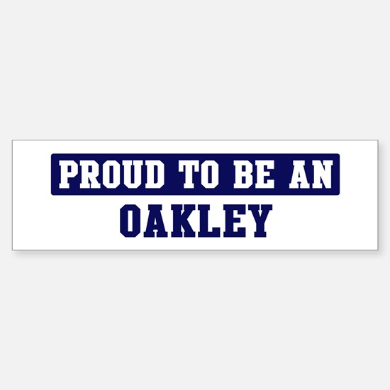 Proud to be Oakley Bumper Stickers