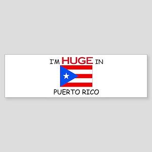 I'd HUGE In PUERTO RICO Bumper Sticker