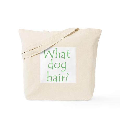 What Dog Hair? Tote Bag