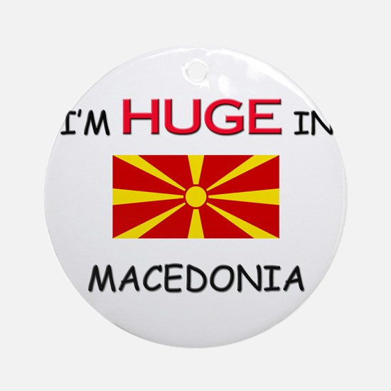 I'd HUGE In MACEDONIA Ornament (Round)