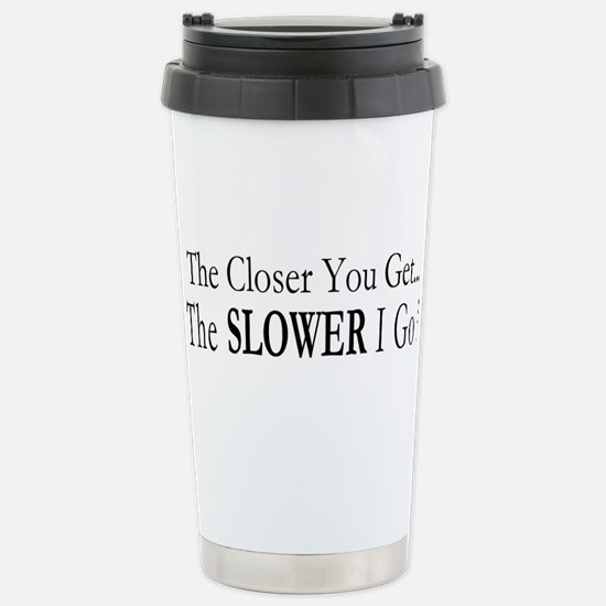 The Closer you Get Stainless Steel Travel Mug