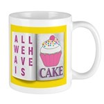 """""""All We Have Is Cake"""" Mugs"""