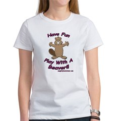 Have Fun Play With A Beaver!! Women's T-Shirt
