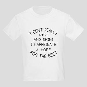 i don't really rise and shine i caffei T-Shirt