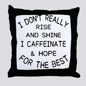 i don't really rise and shine i c Throw Pillow