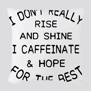i don't really rise and sh Woven Throw Pillow