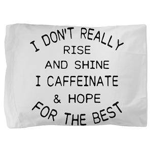 i don't really rise and shine i ca Pillow Sham
