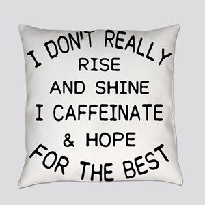 i don't really rise and shine Everyday Pillow