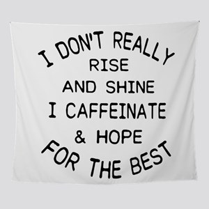 i don't really rise and shine i Wall Tapestry