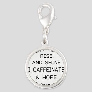 i don't really rise and shine i caffein Charms