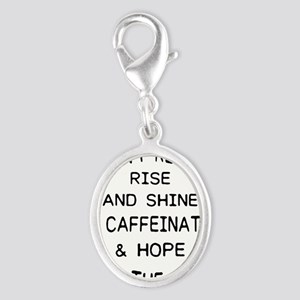 i don't really rise and shine i caffein Charms