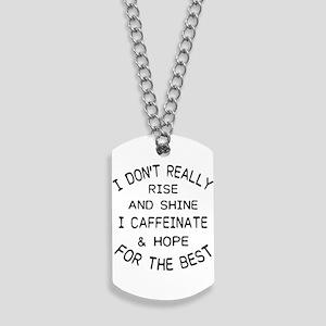 i don't really rise and shine i caffe Dog Tags