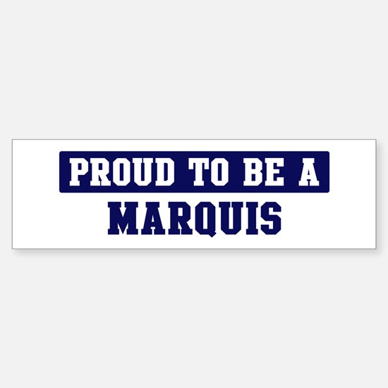 Proud to be Marquis Bumper Bumper Bumper Sticker