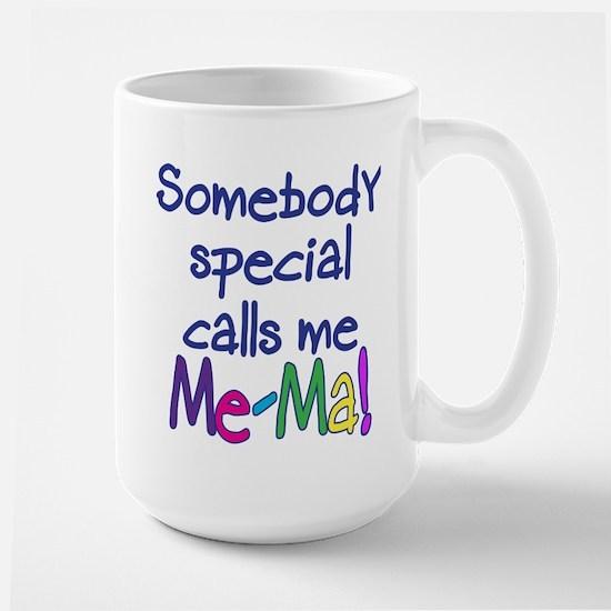 SOMEBODY SPECIAL CALLS ME ME-MA! Large Mug