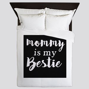 Mommy is my bestie Queen Duvet