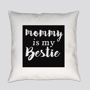 Mommy is my bestie Everyday Pillow
